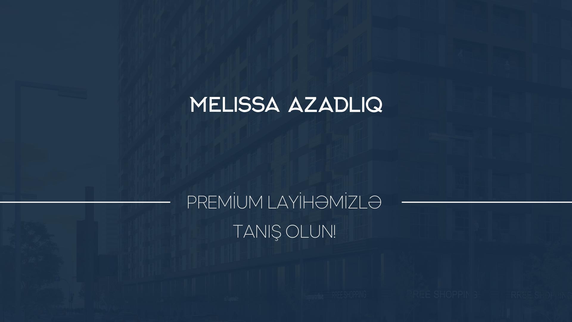 Premium layihəmiz MELISSA AZADLIQ-la yaxından tanış olun!